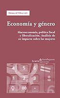 Economía y género : macroeconomía, política fiscal y liberalización : análisis de su impacto sobre las mujeres / Paloma de Villota (ed.) (2003)