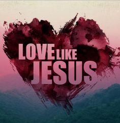 LOVE like JESUS  #quotes #sayings #inspirations #JESUS #GOD #faith