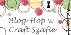 BLOG- HOP CRAFT SZAFA http://craft-szafa.blogspot.com/2014/01/urodzinowy-blog-hop-craft-szafy.html