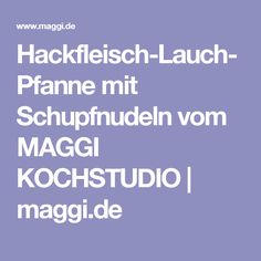 Hackfleisch-Lauch-Pfanne mit Schupfnudeln vom MAGGI KOCHSTUDIO   maggi.de