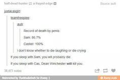 ''If you sleep with Sam, you will probably die. If you sleep with Cas, Dean Winchester will kill you.'' HAHAHAHAHA!!