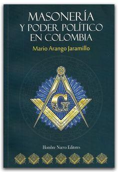 Masonería y poder político en Colombia Mario Arango Jaramillo - Hombre Nuevo Editores     http://www.librosyeditores.com/tiendalemoine/historia/2336-masoneria-y-poder-politico-en-colombia.html    Editores y distribuidores.