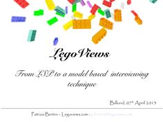 LEGOViews: a LEGO SERIOUS PLAY based interviewing technique. Presented in billund by Patrizia Bertini [via Slideshare]