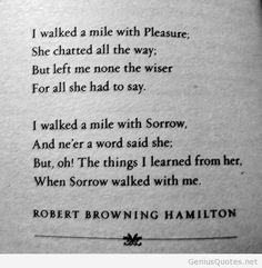 I walked a mile with pleasure quote – Robert Browing Hamilton Poem Quotes, Quotable Quotes, Great Quotes, Quotes To Live By, Life Quotes, Inspirational Quotes, Sorrow Quotes, Attitude Quotes, Change Quotes