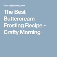 The Best Buttercream Frosting Recipe - Crafty Morning
