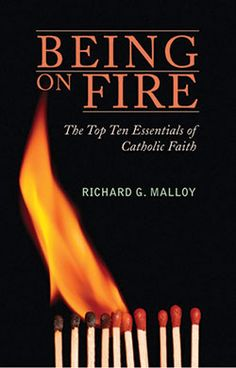 Book Review: Being on Fire: The Top Ten Essentials of Catholic Faith by Fr. Richard Malloy