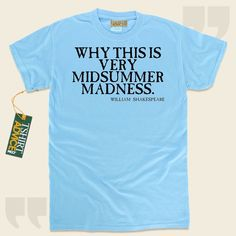 Why this is very midsummer madness.-William Shakespeare This  quotation t-shirt  will never go out of style. We make available unforgettable  words of wisdom shirts ,  words of intelligence t shirts ,  beliefs tshirts , and also  literature tops  in admiration of superior novelists, playwrights,... - http://www.tshirtadvice.com/william-shakespeare-t-shirts-why-this-is-life-tshirts/
