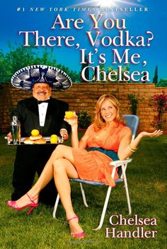 Are you there, vodka? It's Me, Chelsea. by Chelsea Handler