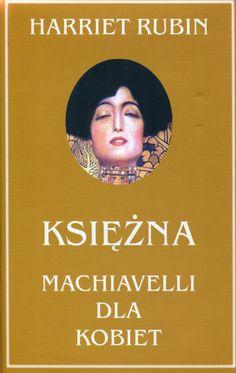 """""""Księżna. Machiavelli dla kobiet"""" Harriet Rubin Translated by Magdalena Słysz Cover by Alicja Czerska Published by Wydawnictwo Iskry 1999"""