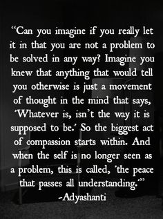 """It's the ego , and not the soul, that says """"whatever it is isn't the way things are supposed to be."""" Accepting this moment as though you've specifically chosen it is the path to peace. Spiritual Awakening, Spiritual Quotes, Metaphysical Quotes, The Words, Quotes To Live By, Me Quotes, Wisdom Quotes, A Course In Miracles, Self Compassion"""