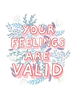Your feelings matter.
