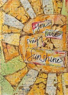 You Are My Sunshine Mixed Media Art Print by AlteredIris *Handmade in KC member Mixed Media Canvas, Mixed Media Collage, Collage Art, Art Journal Pages, Art Journals, Mix Media, Altered Books, Altered Art, Ecole Art