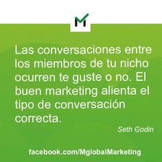 """Frases de #Marketing: """"Las conversaciones entre los miembros de tu nicho ocurren te guste o no. El buen marketing alienta el tipo de conversación correcta""""."""