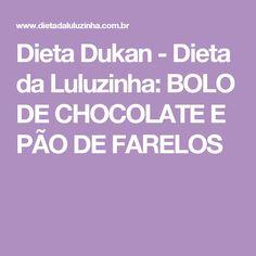 Dieta Dukan - Dieta da Luluzinha: BOLO DE CHOCOLATE E PÃO DE FARELOS