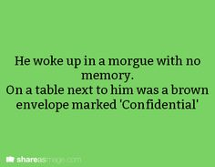 He woke up in a morgue with no memory. On a table next to him was a brown envelope marked 'Confidential.'