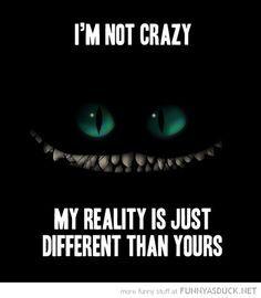 Citation d'Alice aux pays des Merveilles: Je ne suis pas fou. Ma réalité est juste différente de la tienne.