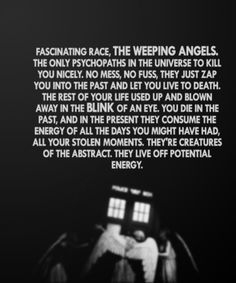 Weeping Angels are my most favorite race on Doctor Who. =] -- The power of Negativity in a single soliloquy. This is why the Weeping Angels may be some of the best villains, ever. Benedict Cumberbatch, Doctor Who, Best Villains, Don't Blink, Torchwood, It Goes On, Geek Out, Dr Who, Superwholock