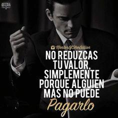 No reduzcas tu valor!! Suits Serie, Mentor Of The Billion, Millionaire Quotes, Hilario, Motivational Phrases, Spanish Quotes, How I Feel, Sentences, Wise Words