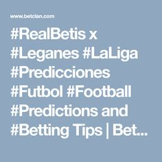 Real Betis vs Leganes - Football Predictions and Betting Tips Football Predictions, Tips, The League, Counseling