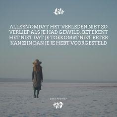 Alleen omdat het verleden niet zo verliep als je had gewild, betekent het niet dat je toekomst niet beter kan zijn dan je je hebt voorgesteld. #denkpositief #positief #denken #dutchquotes #quote #schrijven #citaat #wijsheid #teksten #genieten #geluk #inspiratie #woorden #zelfliefde #leven #liefde #lief #relaties #hartzeer #happiness #bewust #meester #bewustzijn #loslaten #aandacht #dutch #zwaarste #hart #verstand #tussen #mindset #mantra #spiritueel #depressie #affirmatie #gekwetst… Me Quotes, Funny Quotes, Dutch Quotes, Cool Writing, One Liner, I Can Do It, Emotional Abuse, Feel Good, Favorite Quotes