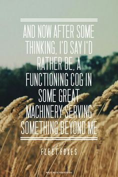 Rather be a functioning cog in some great machine.