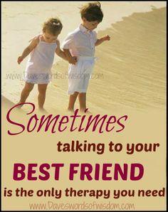 Talk to your best friend.