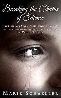 ASIN: B01J0E8S50: Breaking the Chains of Silence: One Childhood Sexual Abuse Survivor's Journey into Adulthood and the Statute of Limitations that Protects Predators Kindle