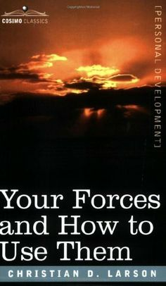 Your Forces and How to Use Them by Christian D. Larson. $10.46. Publisher: Cosimo Classics (November 30, 1909). 336 pages