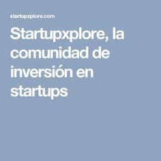 Startupxplore, la comunidad de inversión en startups