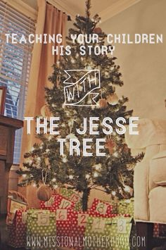 """Teaching Your Children His Story With The Jesse Tree,"" by Ashley Anthony. ""As parents, we are to train our children in such a way that they become drawn to Christ in repentance for forgiveness, illumination, regeneration and the life-long process of sanctification...The Jesse Tree is one way to obey Christ as we teach them to observe everything He has commanded."""