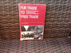 Reduced to clear Fur Trade to Free Trade: Putting the Canada-US Trade Agreement in Historical Perspe