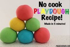 No Cook Playdough Recipe…made in 5 minutes! -- Ingredients: -1 cup of flour -1/2 cup of salt  -2 tbs of cream of tartar -1 tbs of oil -food colors -1 cup of boiling water....Directions:  Mix all ingredients except the boiling water together into a large mixing bowl. Add the boiling water and mix well (Note, the food color will mix in better if added to the boiling water)Please take care when using boiling water around children. Stir well until the mixture is well combined.