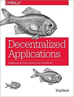 Decentralized Applications: Harnessing Bitcoin's Blockchain Technology: Amazon.de: Siraj Raval: Fremdsprachige Bücher