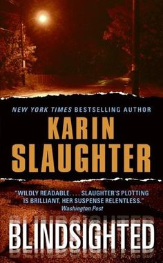 Blindsighted by Karin Slaughter - A small Georgia town erupts in panic when a young college professor is found brutally mutilated in the local diner. But it's only when town pediatrician and coroner Sara Linton does the autopsy that the full extent of the killer's twisted work becomes clear. (Bilbary Town Library: Good for Readers, Good for Libraries)