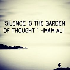 Imam Ali AS said . Silence is the garden of thought Hazrat Ali Sayings, Imam Ali Quotes, Hadith Quotes, Muslim Quotes, Religious Quotes, Allah Quotes, Quran Quotes Inspirational, Wise Quotes, Meaningful Quotes