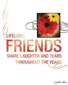 LIFELONG FRIENDS...You know who you are :)