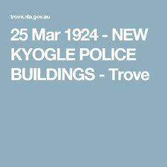 25 Mar 1924 - NEW KYOGLE POLICE BUILDINGS - Trove