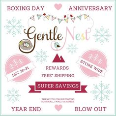***** BOXING DAY + ANNIVERSARY + YEAR END CLEAR OUT = STORE WIDE SUPER SAVINGS ***** www.gentlenest.ca ***** CUSTOMER APPRECIATION: Don't forget to sign up and sign into your account to earn one loyalty reward for every dollar spent!   CONDITIONS: Specials in effect from Dec. 26-31, 2015 inclusive. Sale applies to in-stock items, while supplies last. Sorry, no rain checks, no back orders and cannot be applied to previous purchases. All sales are final, no exceptions. Loyalty points can be…
