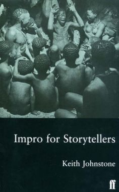 From 8.49 Impro For Storytellers: Theatresports And The Art Of Making Things Happen