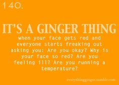 It's a Ginger Thing When your face gets red and everyone starts freaking… Ginger Facts, Ginger Jokes, Redhead Facts, Redhead Quotes, Natural Red Hair, Natural Redhead, Red Hair Quotes, Redhead Problems, Red Hair Don't Care