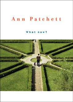 """What Now? Advice on Writing and Life from Ann Patchett 