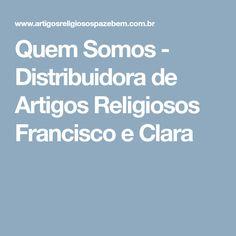Quem Somos - Distribuidora de Artigos Religiosos Francisco e Clara