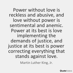 Power without love is reckless and abusi by Martin Luther King, Jr ...