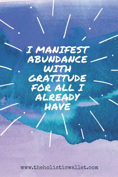 Money affirmation - I manifest abundance with gratitude for all that I already have