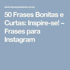 50 Frases Bonitas e Curtas: Inspire-se! – Frases para Instagram
