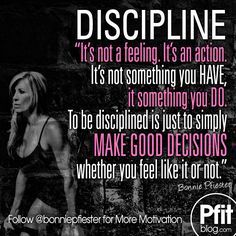 Discipline: I'ts not a feeling. It's an action. It's not something you HAVE, it's someting you DO. To be disciplined is just to simply MAKE GOOD DECISIONS, whether you feel like it or not. Yeah baby, (Fitness Journal Stay Motivated)