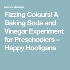 Fizzing Colours! A Baking Soda and Vinegar Experiment for Preschoolers – Happy Hooligans
