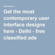 Get the most contemporary user interface designs here - Delhi - free classified ads