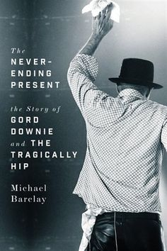 Buy The Never-Ending Present: The Story of Gord Downie and the Tragically Hip by Michael Barclay and Read this Book on Kobo's Free Apps. Discover Kobo's Vast Collection of Ebooks and Audiobooks Today - Over 4 Million Titles! French Exit, Canadian Culture, This Is A Book, Book Week, Rock Music, Free Books, Never, Books To Read, Ebooks