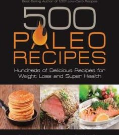 500 Paleo Recipes: Hundreds Of Delicious Recipes For Weight Loss And Super Health PDF